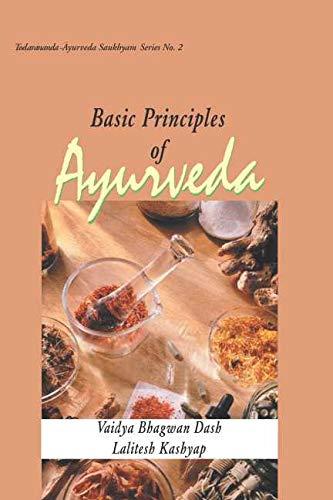 Basic Principles of Ayurveda (Todarananda Ayurveda Saukhyam Series No: 2): Lalitesh Kashyap,Vaidya ...