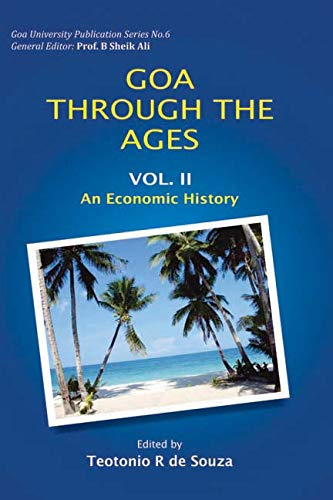 Goa Through the Ages: An Economic History, Vol. II (Goa University Publication Series-6): Teotonio ...