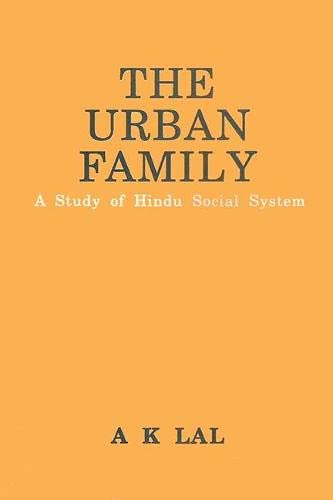 Urban Family: A Study of Hindu Social System (The): A.K. Lal