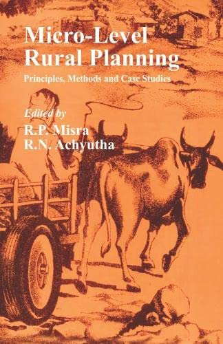 Micro-Level Rural Planning: Principles, Methods and Case: R.N. Achyutha,R.P. Misra