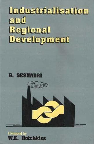 Industrialisation and Regional Development: B. Seshadri (Author) & W.E. Hotchkiss (Frwd)