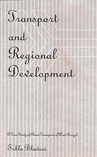 Transport and Regional Development: A Case Study of Road Transport of West Bengal: Sukla Bhaduri
