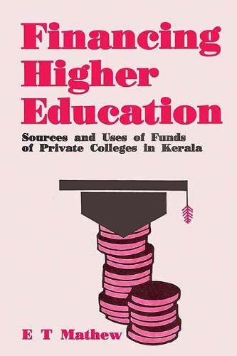 Financing Higher Education: Sources and Uses of Funds of Private Colleges in Kerala: E.T. Mathew