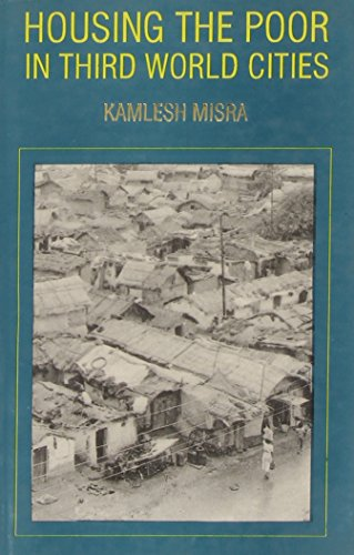 Housing the Poor in Third World Cities: Choice Behaviour and Public Policy: Kamlesh Misra