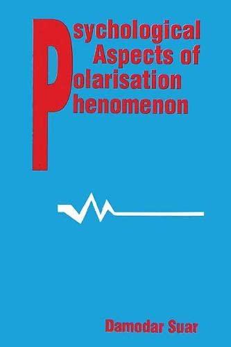 Psychological Aspects of Polarisation Phenomenon: Damodar Suar