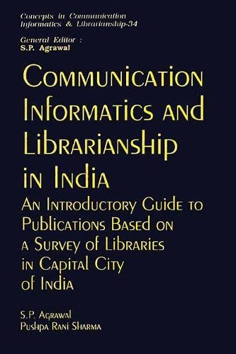 Communication, Informatics and Librarianship in India: An Introductory Guide to Publications Based ...