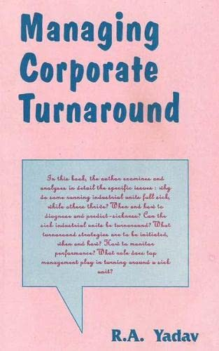 Managing Corporate Turnaround: Texts and Cases: R.A. Yadav