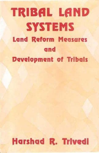 Tribal Land Systems: Land Reform Measures and Development of Tribals: Harshad R. Trivedi