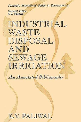 Industrial Waste Disposal and Sewage Irrigation: An Annotated Bibliography(CISIE-2) (Concept`s ...