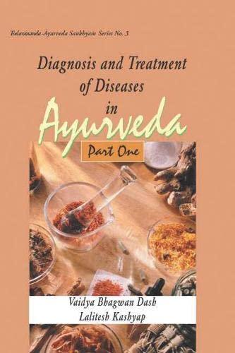 Diagnosis and Treatment of Diseases in Ayurveda, Part One (Todarananda Ayurveda Saukhyam Series No:...