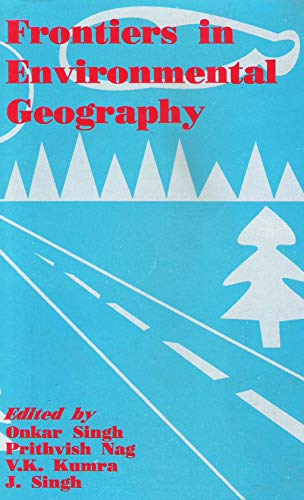Frontiers in Environmental Geography: V.K. Kumra, Prithvish