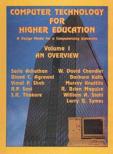 Computer Technology for Higher Education: A Design Model for a Computerizing University 3. Vols: ...