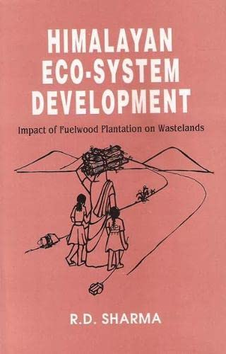 Himalayan Eco-System Development: Impact of Fuelwood Plantation on Wastelands: R.D. Sharma