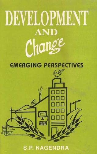Development and Change: Emerging Perspectives: S.P. Nagendra