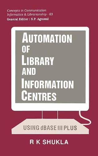 Automation of Library and Information Centres: Using: R.K. Shukla (Author)