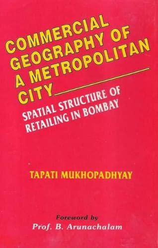 Commercial Geography of A Metropolitan City: Spatial Structure of Retailing in Bombay (Foreword by ...