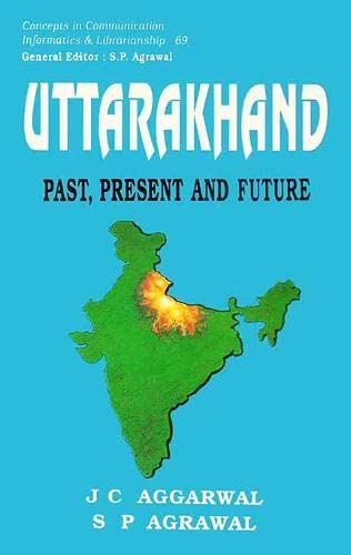 Uttarakhand: Past, Present and Future: J.C. Aggarwal,S.P. Agrawal