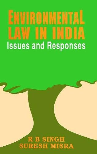 Environment Law in India: Issues and Responses: Suresh Misra & R.B. Singh (Eds)