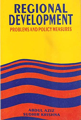 Regional Development?Problems and Policy Measures: Abdul Aziz & Sudhir Krishna (Eds)