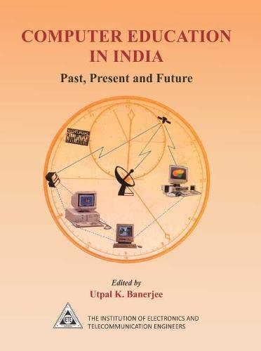 Computer Education in India: Past, Present and Future: Utpal K. Banerjee (Ed.)