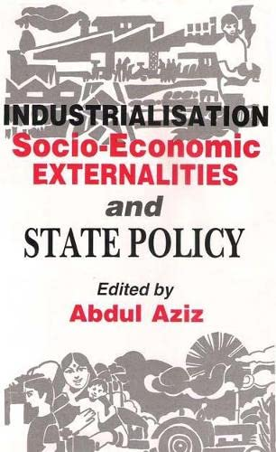 Industrialisation, Socio-Economic Externalities and State Policy: Abdul Aziz (Ed.)