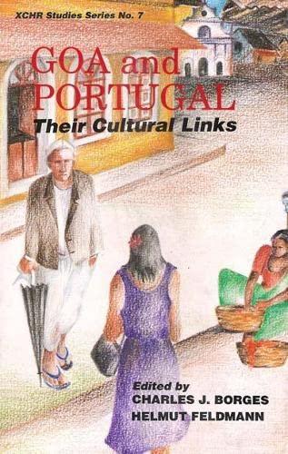 Goa and Portugal: Their Cultural Links: Charles J. Borges & Helmut Feldmann (Eds)