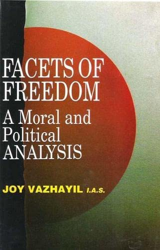 Facets of Freedom : A Moral and: Vazhayil Joy