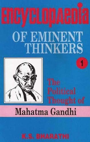 Encyclopaedia of Eminent Thinkers: The Political Thought of Mahatma Gandhi, Volume 1: K.S. Bharathi