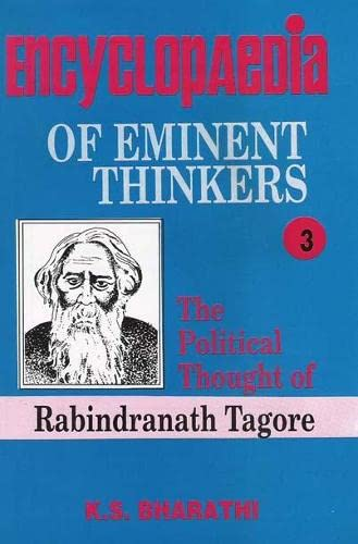 Encyclopaedia of Eminent Thinkers: The Political Thought of Rabindranath Tagore, Volume 3: K.S. ...