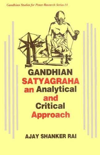 Gandhian Satyagraha: An Analytical and Critical Approach: Ajay Shankar Rai