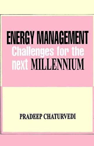 Energy Management: Challenges For the Next Millennium: Pradeep Chaturvedi