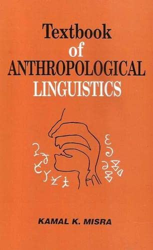 Text Book of Anthropological Linguistics: Kamal K. Misra