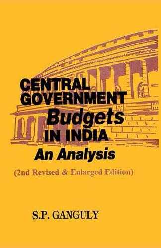 Central Government Budgets in India: An Analysis (Seond Revised & Enlarged Edition): S.P. ...