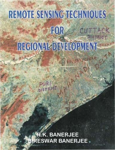Remote Sensing Techniques for Regional Development: R.K. Banerjee and Bireswar Banerjee