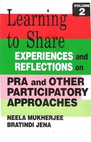 Learning To Share: Experiences And Reflections on PRA and Other Participatory Approaches (Volume 2)...