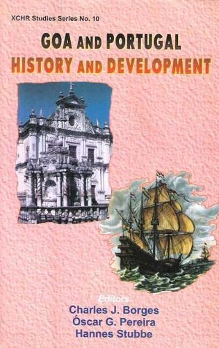 Goa and Portugal History and Development: Charles J. Borges Oscar G. Pereira and Hannes Stubbe