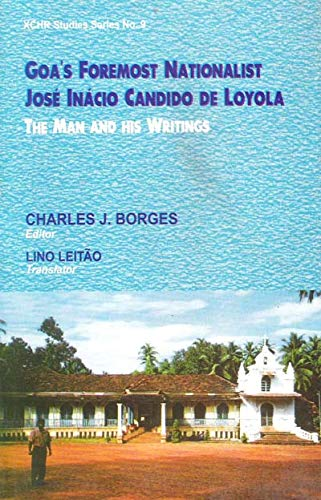 Goa`s Foremost Nationalist: Jose Inacio Candido de Loyola: The Man and His Writings: Charles J. ...