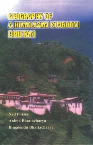 Geography of a Himalayan Kingdom Bhutan: N. Fraser, A.