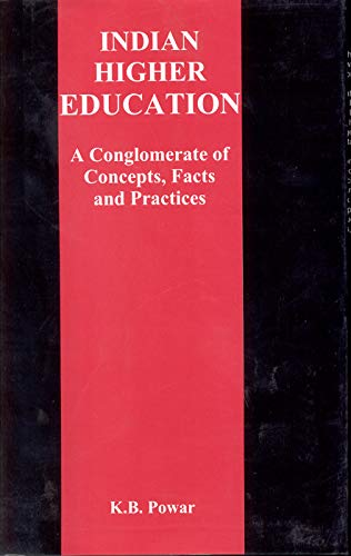 Indian Higher Education: A Conglomerate of Concepts Facts and Practices: K.B. Powar