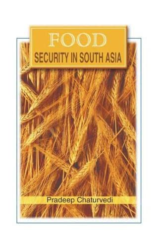 Food Security in South Asia: Pradeep Chaturvedi (Ed.)