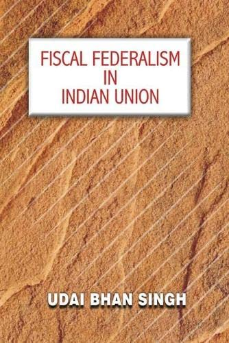 Fiscal Federalism in Indian Union: Singh Udai Bhan