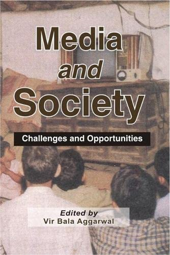 Media and Society: Challenges and Opportunities: Bir Bala Aggarwal (Ed.)