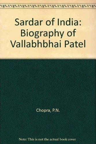 Sardar of India: Biography of Vallabhbhai Patel: P.N. Chopra