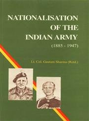 Nationalisation of the Indian Army, 1855-1947 [SIGNED: Sharma, G.K.; SHARMA,