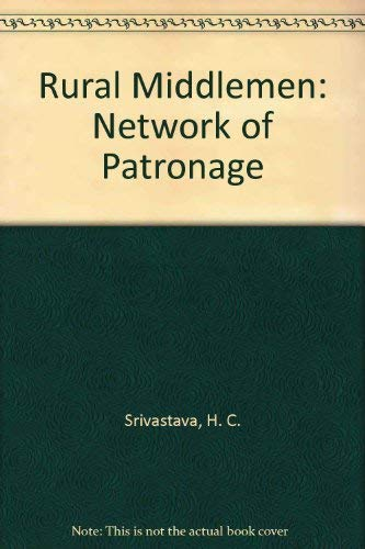 Rural Middlemen: Network of Patronage: Srivastava, H. C.,