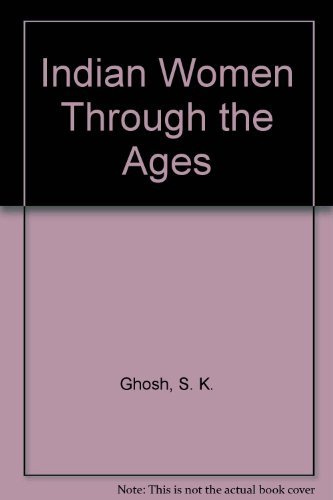 Indian Women Through the Ages: Ghosh, S. K.