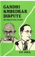 Gandhi-Ambedkar Dispute: An Analytical Study: A.K. Vakil