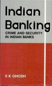 Indian Banking: Crime and Security in Indian: Ghosh, Srikanta