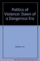 Politics of Violence: Dawn of a Dangerous Era (9788170244486) by Ghosh, S. K.
