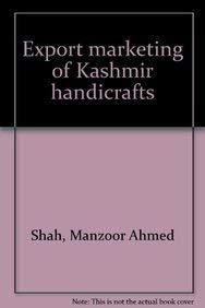 Export Marketing of Kashmir Handicrafts: Shah Manzoor Ahmed